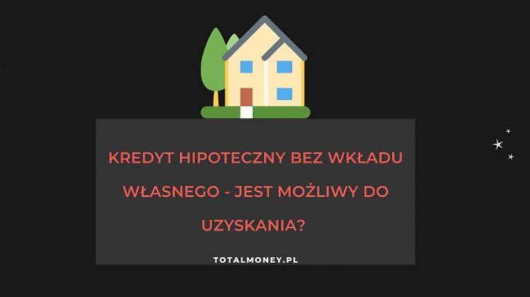 Czy możliwy jest kredyt hipoteczny bez wkładu własnego?